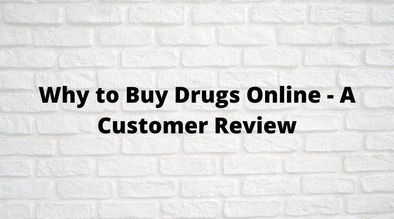 Why to Buy Drugs Online - A Customer Review