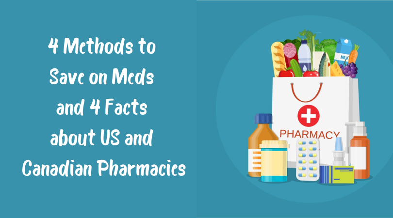 4 Methods to Save on Meds and 4 Facts about US and Canadian Pharmacies